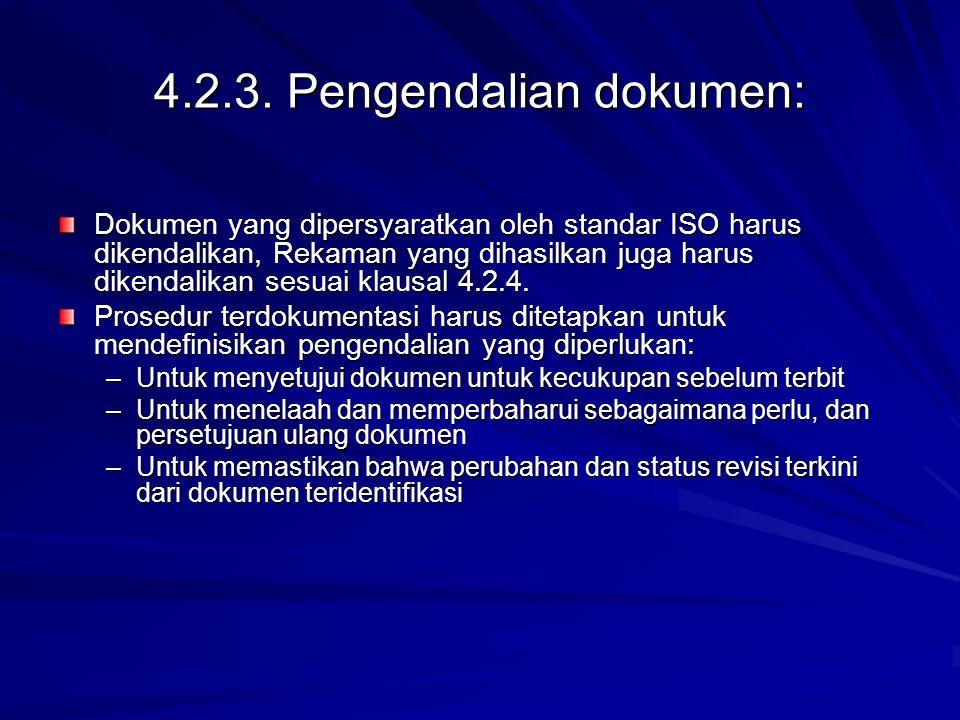 4.2.3. Pengendalian dokumen: Dokumen yang dipersyaratkan oleh standar ISO harus dikendalikan, Rekaman yang dihasilkan juga harus dikendalikan sesuai k
