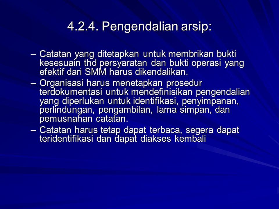 4.2.4. Pengendalian arsip: –Catatan yang ditetapkan untuk membrikan bukti kesesuain thd persyaratan dan bukti operasi yang efektif dari SMM harus dike