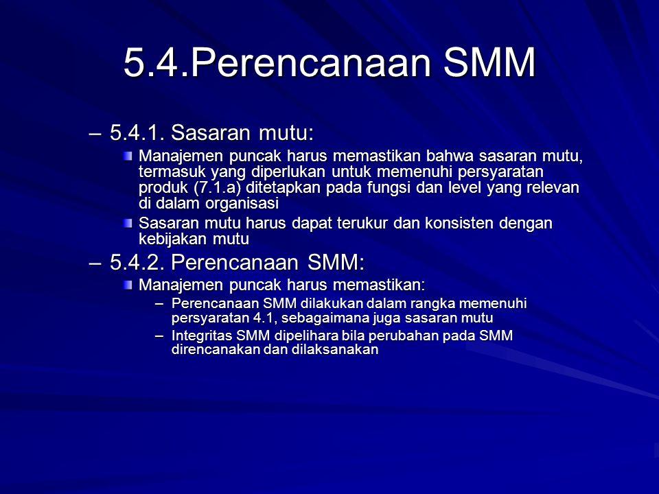 5.4.Perencanaan SMM –5.4.1. Sasaran mutu: Manajemen puncak harus memastikan bahwa sasaran mutu, termasuk yang diperlukan untuk memenuhi persyaratan pr