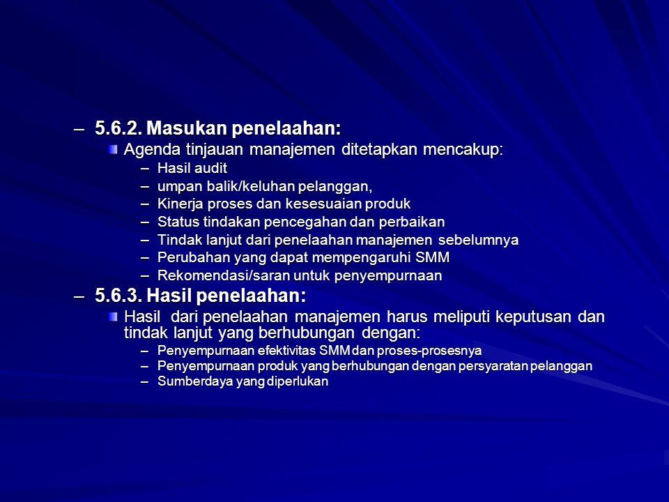 –5.6.2. Masukan penelaahan: Agenda tinjauan manajemen ditetapkan mencakup: –Hasil audit –umpan balik/keluhan pelanggan, –Kinerja proses dan kesesuaian