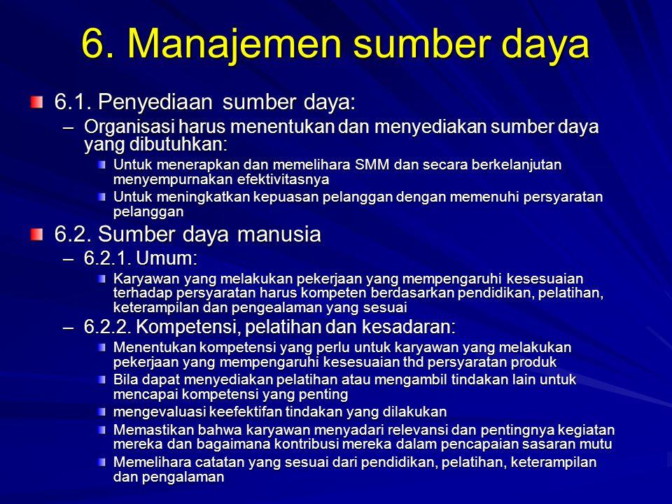 6. Manajemen sumber daya 6.1. Penyediaan sumber daya: –Organisasi harus menentukan dan menyediakan sumber daya yang dibutuhkan: Untuk menerapkan dan m