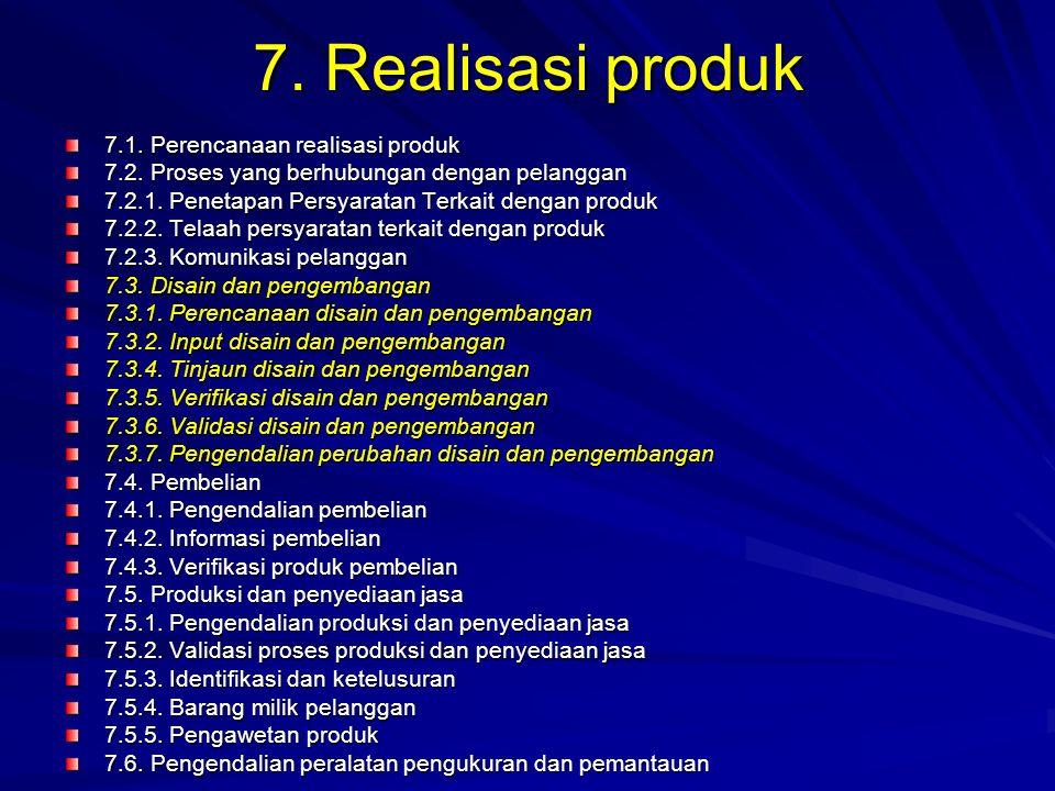 7. Realisasi produk 7.1. Perencanaan realisasi produk 7.2. Proses yang berhubungan dengan pelanggan 7.2.1. Penetapan Persyaratan Terkait dengan produk