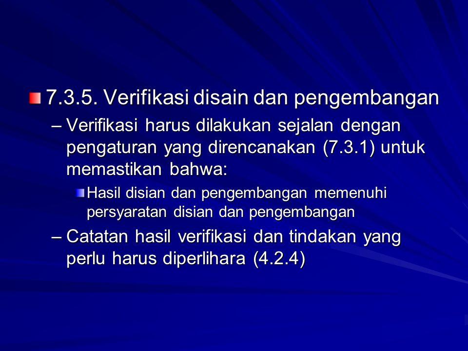 7.3.5. Verifikasi disain dan pengembangan –Verifikasi harus dilakukan sejalan dengan pengaturan yang direncanakan (7.3.1) untuk memastikan bahwa: Hasi