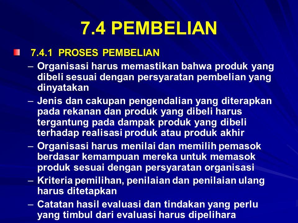 7.4 PEMBELIAN 7.4.1 PROSES PEMBELIAN 7.4.1 PROSES PEMBELIAN – –Organisasi harus memastikan bahwa produk yang dibeli sesuai dengan persyaratan pembelia