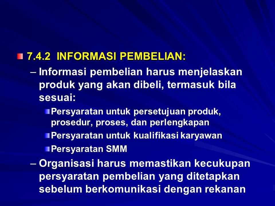 7.4.2 INFORMASI PEMBELIAN: – –Informasi pembelian harus menjelaskan produk yang akan dibeli, termasuk bila sesuai: Persyaratan untuk persetujuan produ