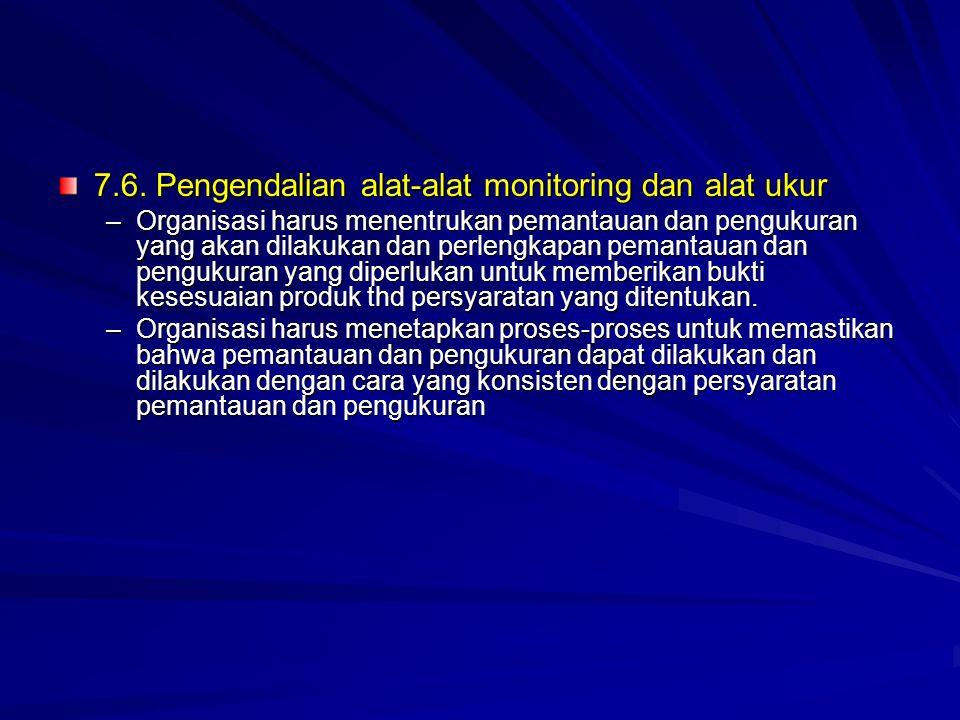 7.6. Pengendalian alat-alat monitoring dan alat ukur –Organisasi harus menentrukan pemantauan dan pengukuran yang akan dilakukan dan perlengkapan pema
