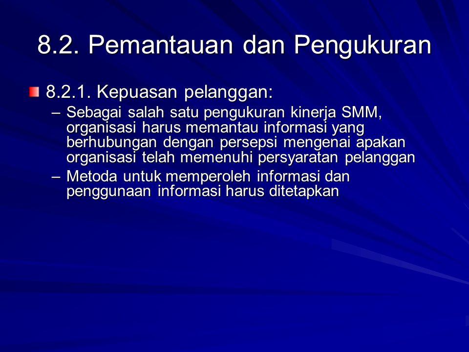 8.2. Pemantauan dan Pengukuran 8.2.1. Kepuasan pelanggan: –Sebagai salah satu pengukuran kinerja SMM, organisasi harus memantau informasi yang berhubu