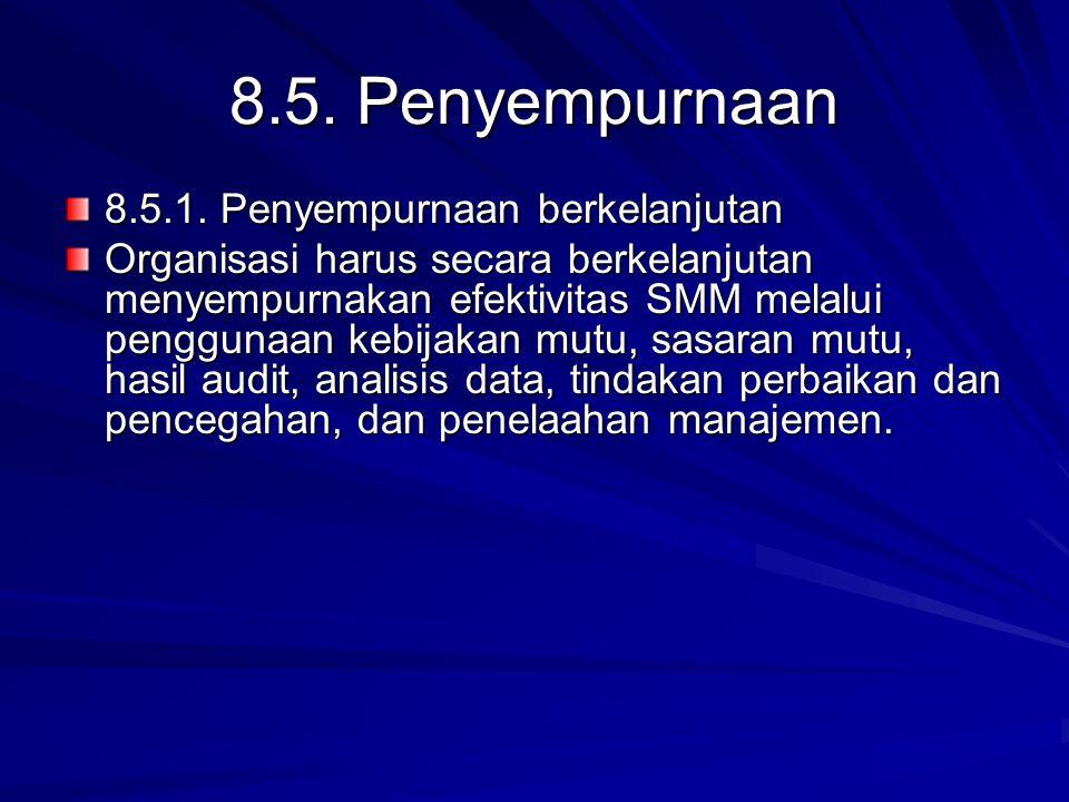 8.5. Penyempurnaan 8.5.1. Penyempurnaan berkelanjutan Organisasi harus secara berkelanjutan menyempurnakan efektivitas SMM melalui penggunaan kebijaka