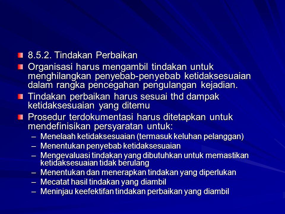 8.5.2. Tindakan Perbaikan Organisasi harus mengambil tindakan untuk menghilangkan penyebab-penyebab ketidaksesuaian dalam rangka pencegahan pengulanga
