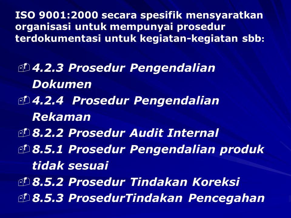 ISO 9001:2000 secara spesifik mensyaratkan organisasi untuk mempunyai prosedur terdokumentasi untuk kegiatan-kegiatan sbb : -4.2.3 Prosedur Pengendali