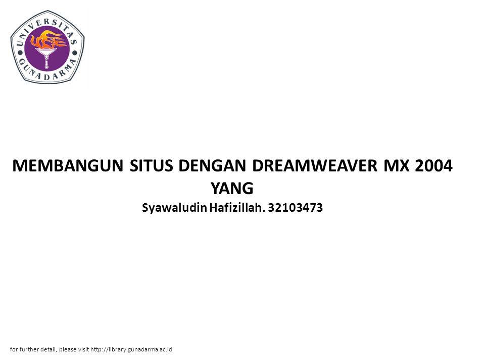 MEMBANGUN SITUS DENGAN DREAMWEAVER MX 2004 YANG Syawaludin Hafizillah. 32103473 for further detail, please visit http://library.gunadarma.ac.id