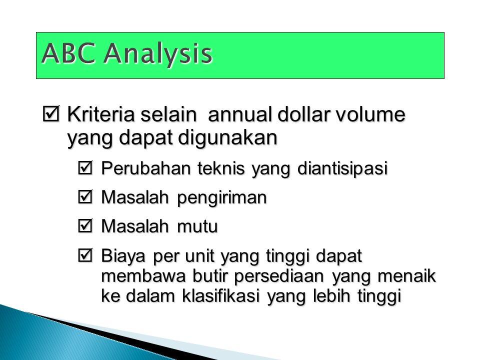  Kriteria selain annual dollar volume yang dapat digunakan  Perubahan teknis yang diantisipasi  Masalah pengiriman  Masalah mutu  Biaya per unit