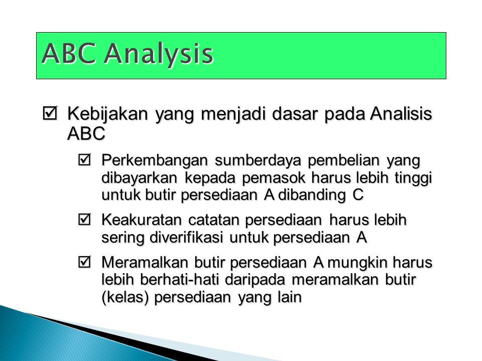  Kebijakan yang menjadi dasar pada Analisis ABC  Perkembangan sumberdaya pembelian yang dibayarkan kepada pemasok harus lebih tinggi untuk butir per