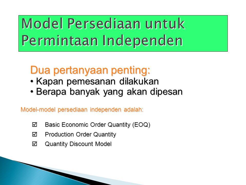  Basic Economic Order Quantity (EOQ)  Production Order Quantity  Quantity Discount Model Dua pertanyaan penting: Kapan pemesanan dilakukan Kapan pe