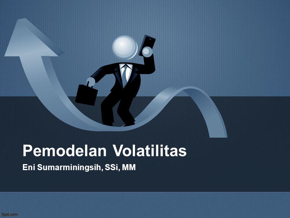 Pemodelan Volatilitas Eni Sumarminingsih, SSi, MM