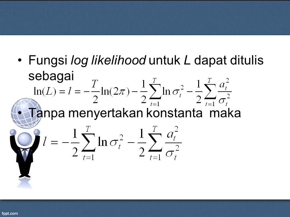 Fungsi log likelihood untuk L dapat ditulis sebagai Tanpa menyertakan konstanta maka