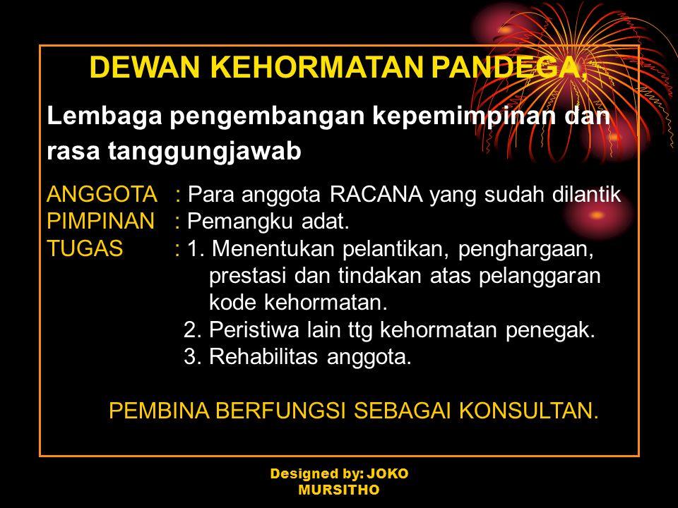 DEWAN KEHORMATAN PANDEGA, Lembaga pengembangan kepemimpinan dan rasa tanggungjawab ANGGOTA : Para anggota RACANA yang sudah dilantik PIMPINAN : Pemang