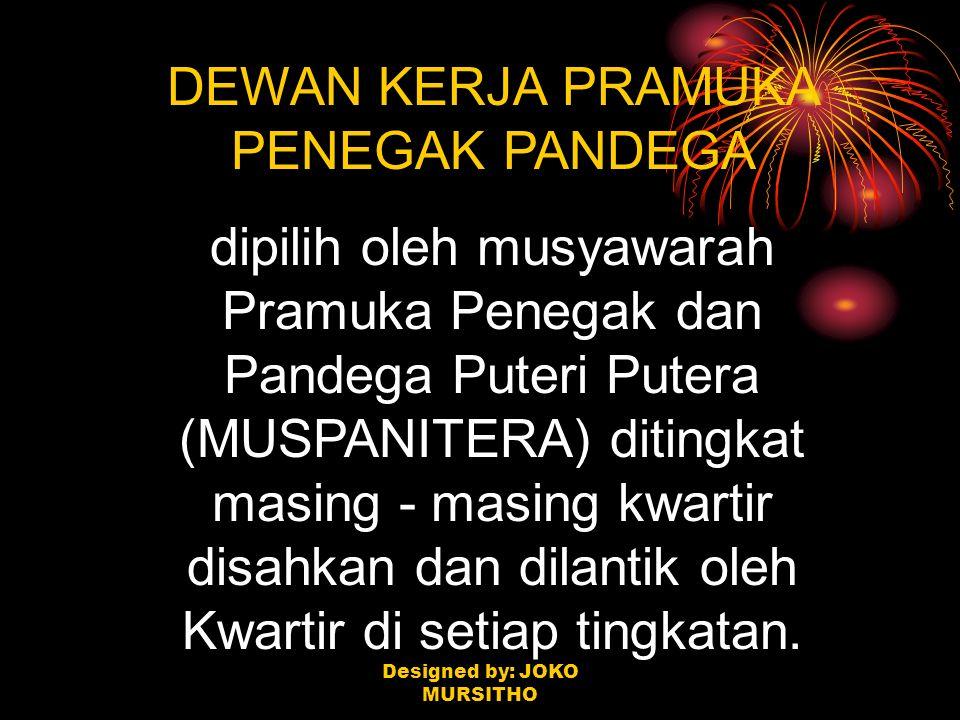 DEWAN KERJA PRAMUKA PENEGAK PANDEGA dipilih oleh musyawarah Pramuka Penegak dan Pandega Puteri Putera (MUSPANITERA) ditingkat masing - masing kwartir
