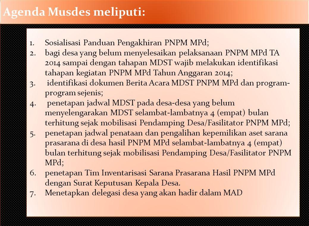 Alur Penyelesaian Tahapan Kegiatan PNPM MPd Musdes (MD) Sosialisasi Pengakhiran PNPM MPd Dipimpin oleh ketua BPD, Sosialisasi Panduan Pengakhiran PNPM