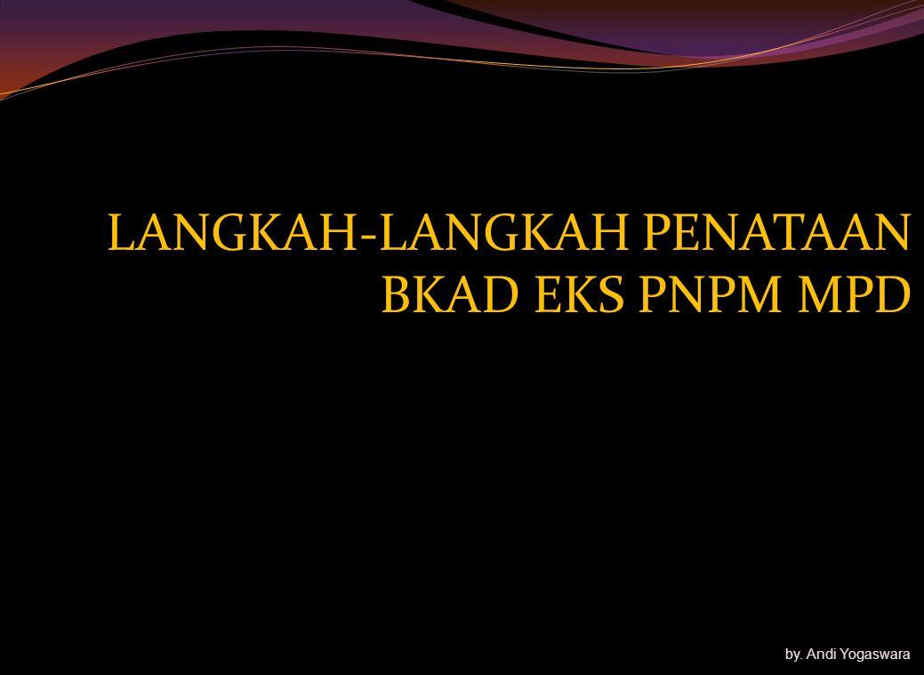 a. BKAD yang telah dibentuk dalam pelaksanaan PNPM MPd ditata sesuai dengan ketentuan UU Desa beserta peraturan pelaksanaannya; b. Penataan BKAD diara