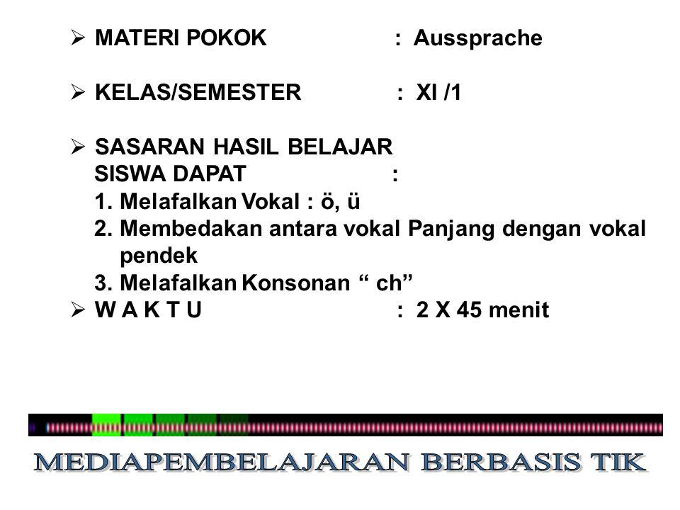  MATERI POKOK : Aussprache  KELAS/SEMESTER : XI /1  SASARAN HASIL BELAJAR SISWA DAPAT : 1.