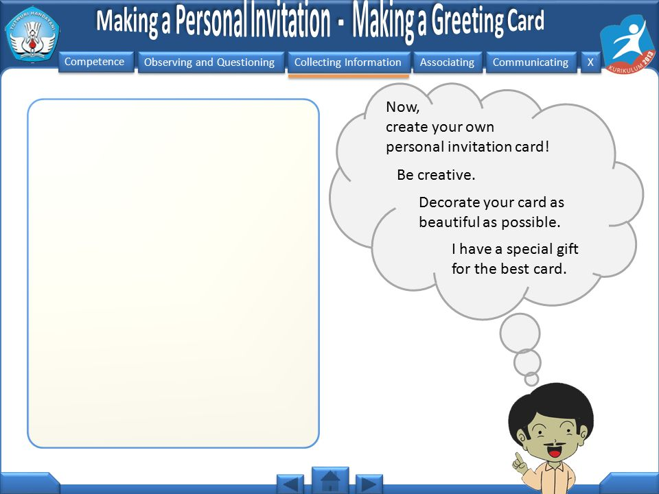 Observing and Questioning Collecting Information Associating Communicating Competence X X Now, create your own personal invitation card! Be creative.