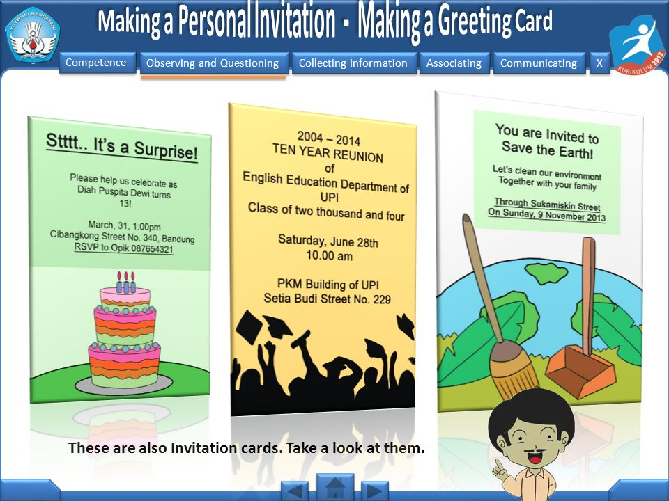 Observing and Questioning Collecting Information Associating Communicating Competence X X These are also Invitation cards. Take a look at them.