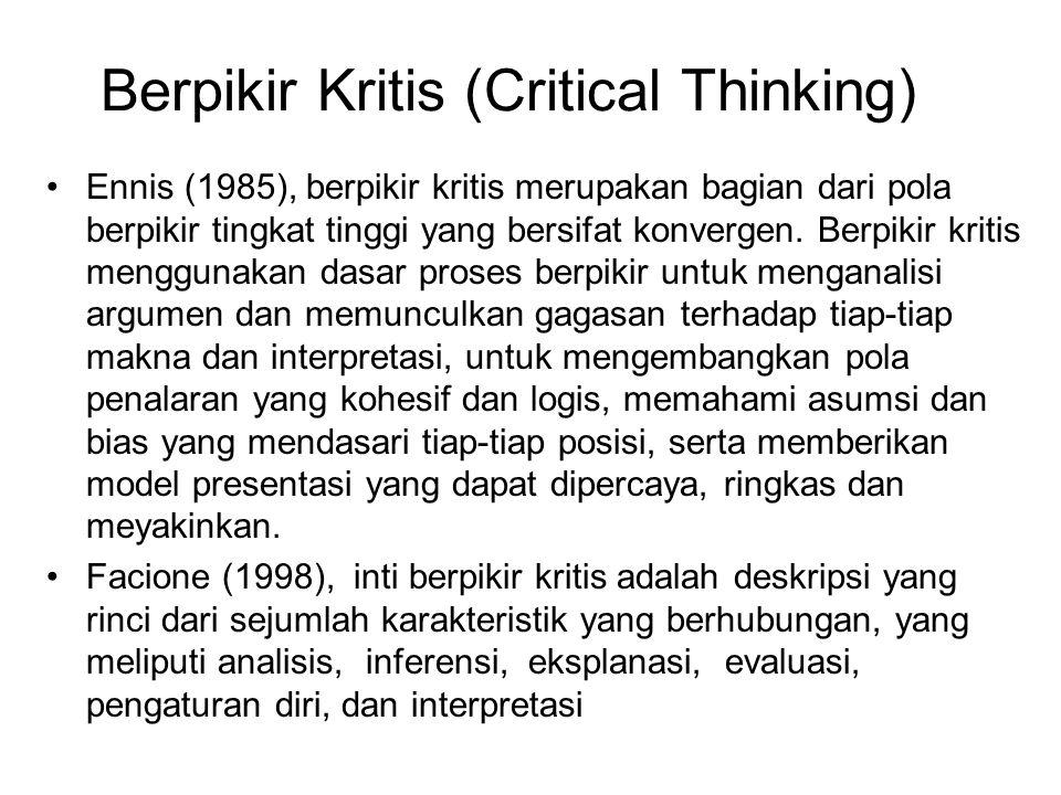Berpikir Kritis (Critical Thinking) Ennis (1985), berpikir kritis merupakan bagian dari pola berpikir tingkat tinggi yang bersifat konvergen. Berpikir