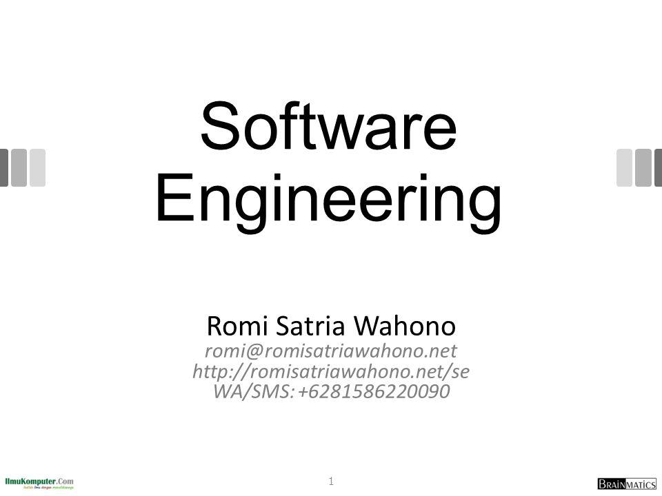 Software Engineering Romi Satria Wahono romi@romisatriawahono.net http://romisatriawahono.net/se WA/SMS: +6281586220090 1