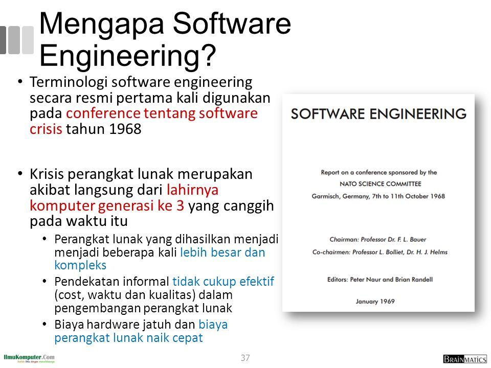 Mengapa Software Engineering? Terminologi software engineering secara resmi pertama kali digunakan pada conference tentang software crisis tahun 1968
