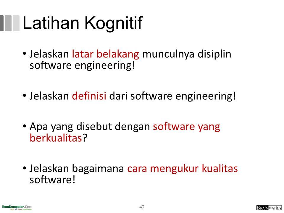 Latihan Kognitif Jelaskan latar belakang munculnya disiplin software engineering! Jelaskan definisi dari software engineering! Apa yang disebut dengan