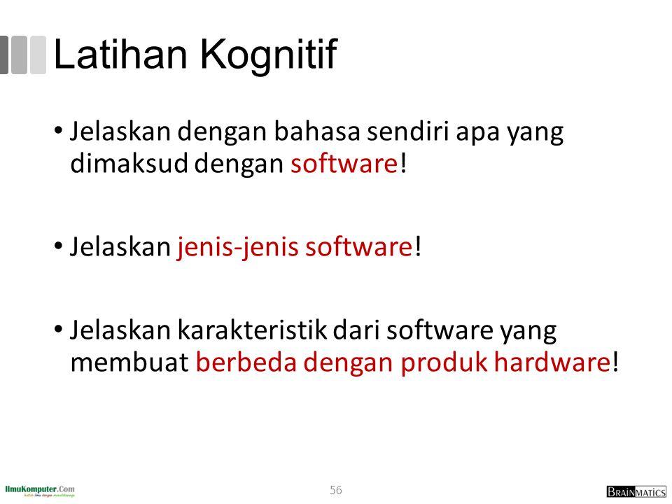 Latihan Kognitif Jelaskan dengan bahasa sendiri apa yang dimaksud dengan software! Jelaskan jenis-jenis software! Jelaskan karakteristik dari software