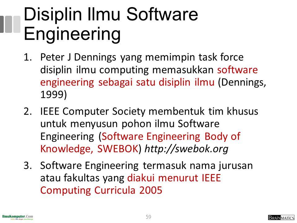 Disiplin Ilmu Software Engineering 1.Peter J Dennings yang memimpin task force disiplin ilmu computing memasukkan software engineering sebagai satu di