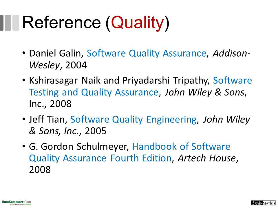 Reference (Quality) Daniel Galin, Software Quality Assurance, Addison- Wesley, 2004 Kshirasagar Naik and Priyadarshi Tripathy, Software Testing and Qu