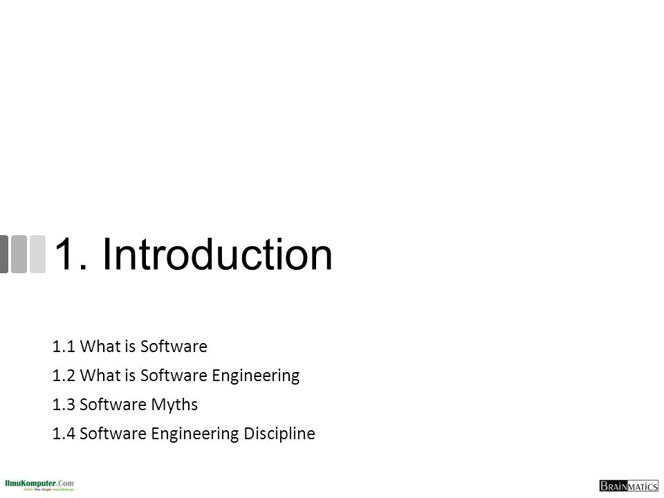 1. Introduction 1.1 What is Software 1.2 What is Software Engineering 1.3 Software Myths 1.4 Software Engineering Discipline