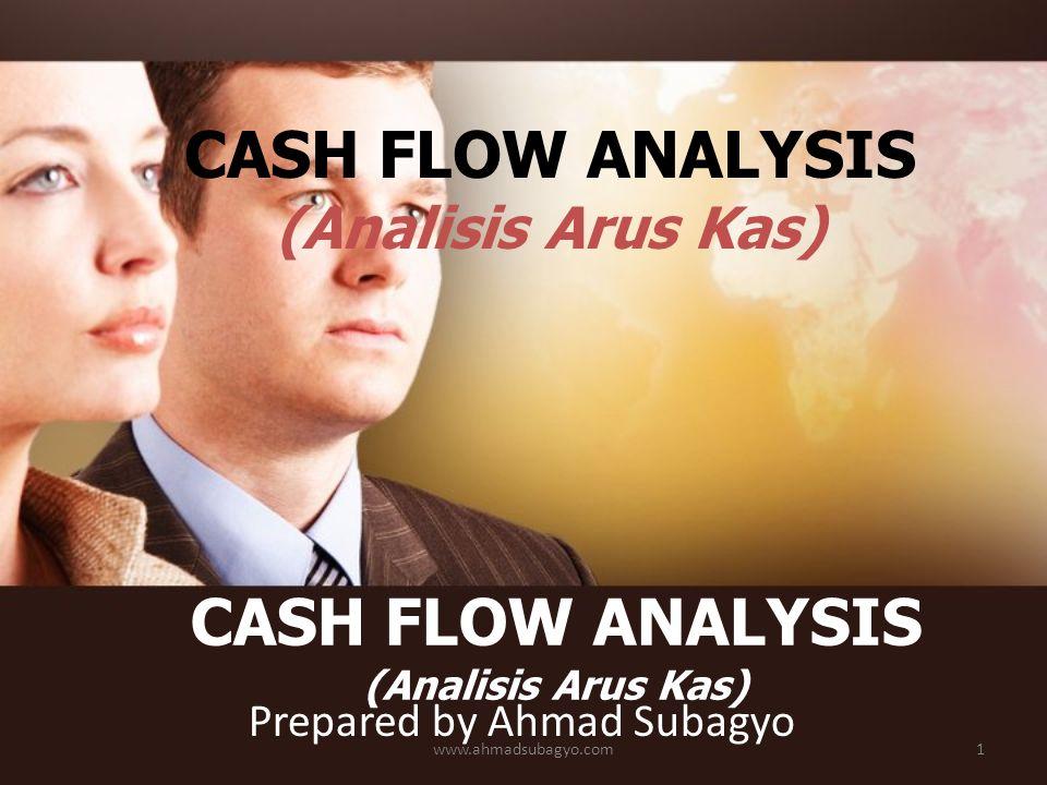 Prepared by Ahmad Subagyo CASH FLOW ANALYSIS (Analisis Arus Kas) www.ahmadsubagyo.com1