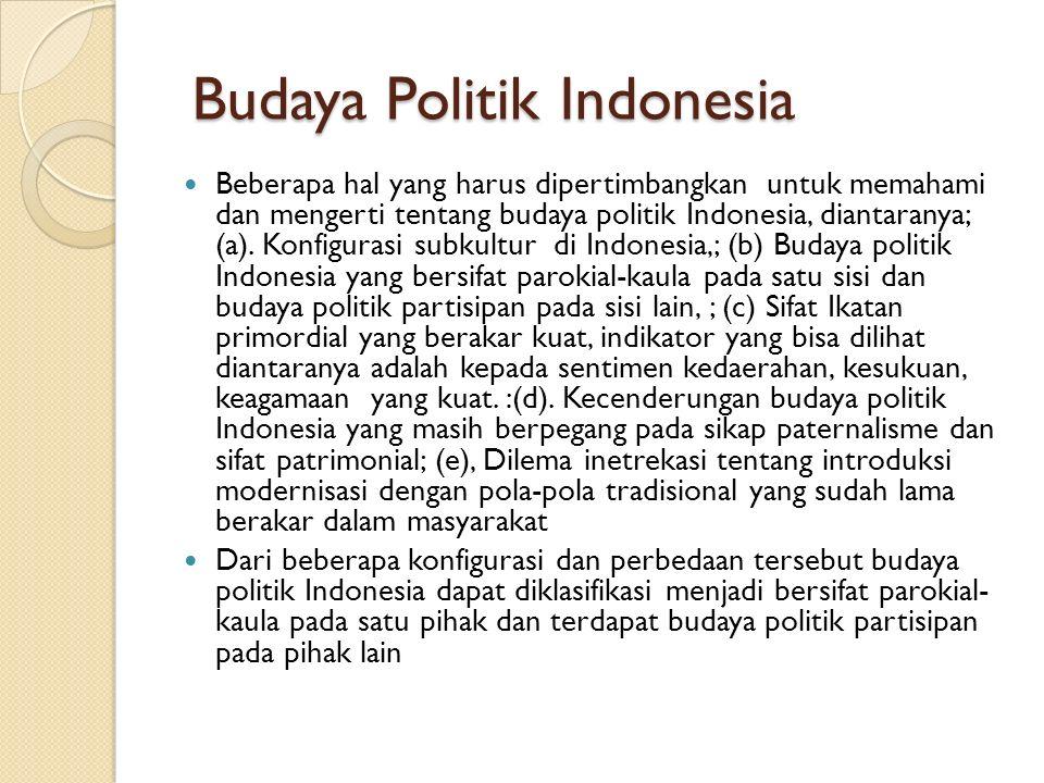 Budaya Politik Indonesia Budaya Politik Indonesia Beberapa hal yang harus dipertimbangkan untuk memahami dan mengerti tentang budaya politik Indonesia, diantaranya; (a).