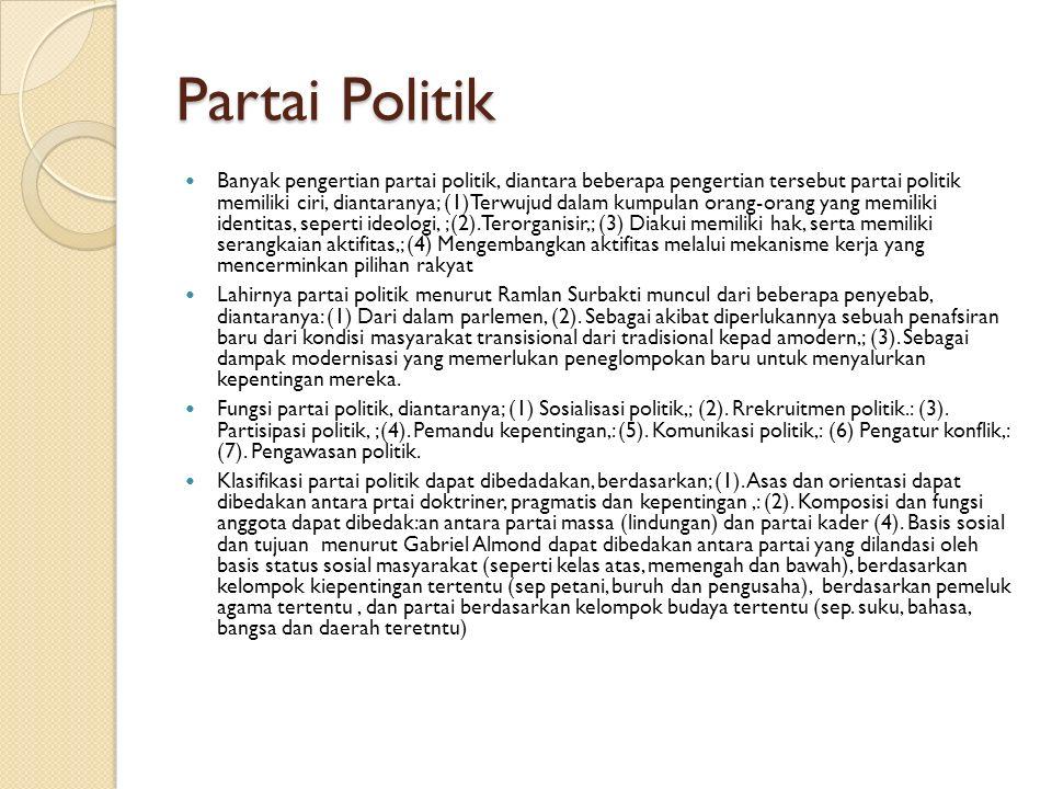 Partai Politik Banyak pengertian partai politik, diantara beberapa pengertian tersebut partai politik memiliki ciri, diantaranya; (1)Terwujud dalam ku