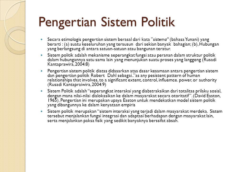 "Pengertian Sistem Politik Secara etimologis pengertian sistem berasal dari kata ""sistema"" (bahasa Yunani) yang berarti : (a) suatu keseluruhan yang te"