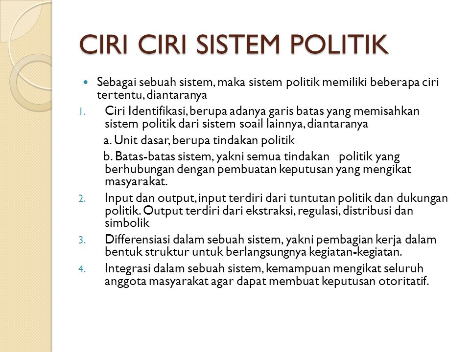 CIRI CIRI SISTEM POLITIK Sebagai sebuah sistem, maka sistem politik memiliki beberapa ciri tertentu, diantaranya 1. Ciri Identifikasi, berupa adanya g