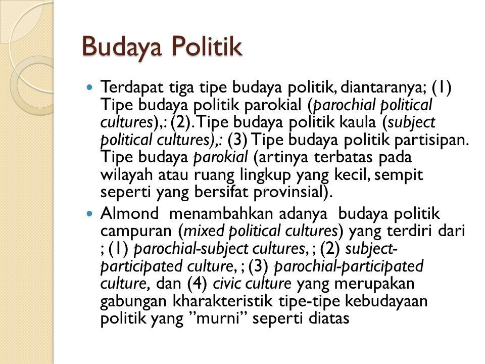 Budaya Politik Terdapat tiga tipe budaya politik, diantaranya; (1) Tipe budaya politik parokial (parochial political cultures),: (2). Tipe budaya poli