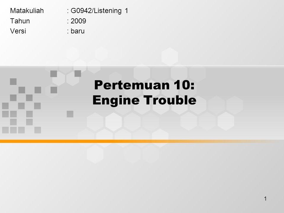 1 Pertemuan 10: Engine Trouble Matakuliah: G0942/Listening 1 Tahun: 2009 Versi: baru