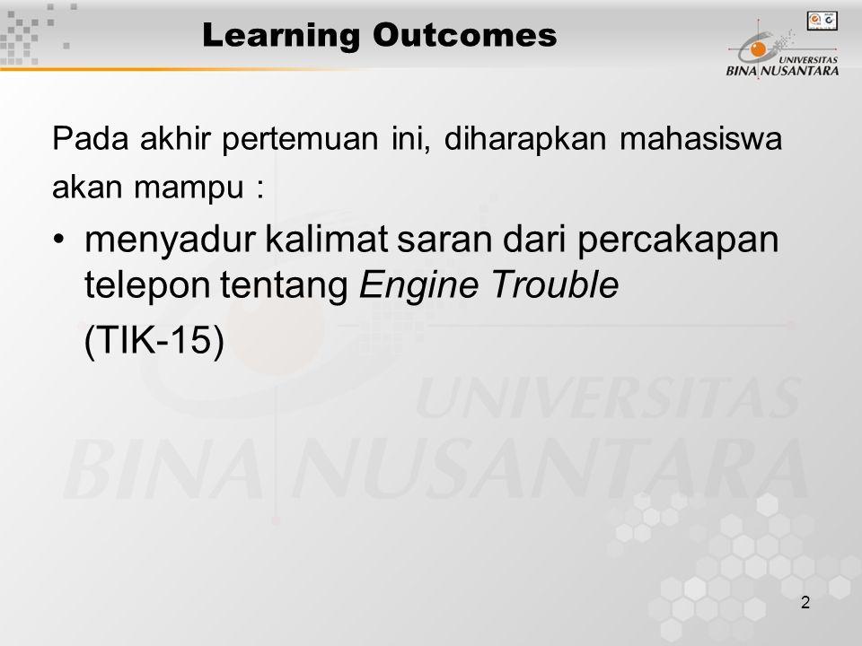 2 Learning Outcomes Pada akhir pertemuan ini, diharapkan mahasiswa akan mampu : menyadur kalimat saran dari percakapan telepon tentang Engine Trouble