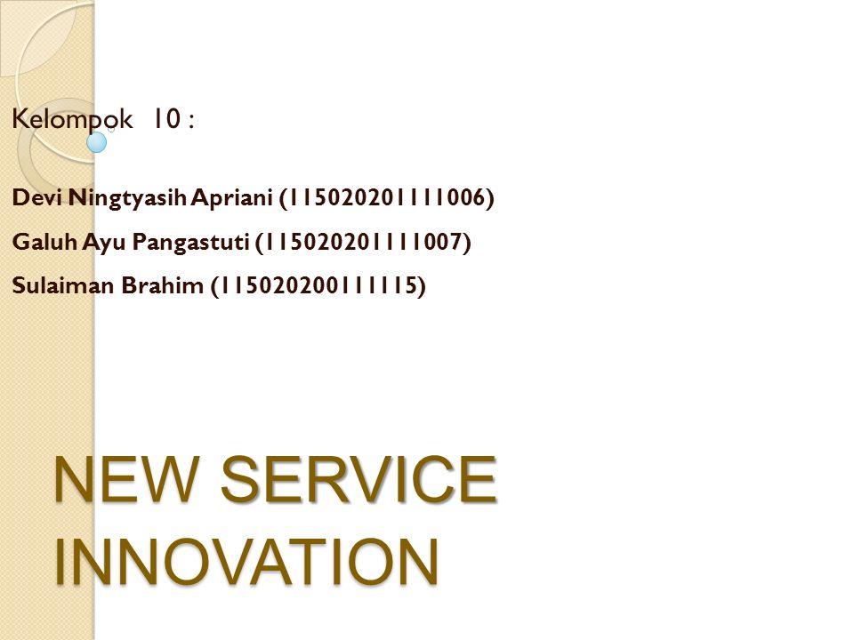 NEW SERVICE INNOVATION Kelompok 10 : Devi Ningtyasih Apriani (115020201111006) Galuh Ayu Pangastuti (115020201111007) Sulaiman Brahim (115020200111115