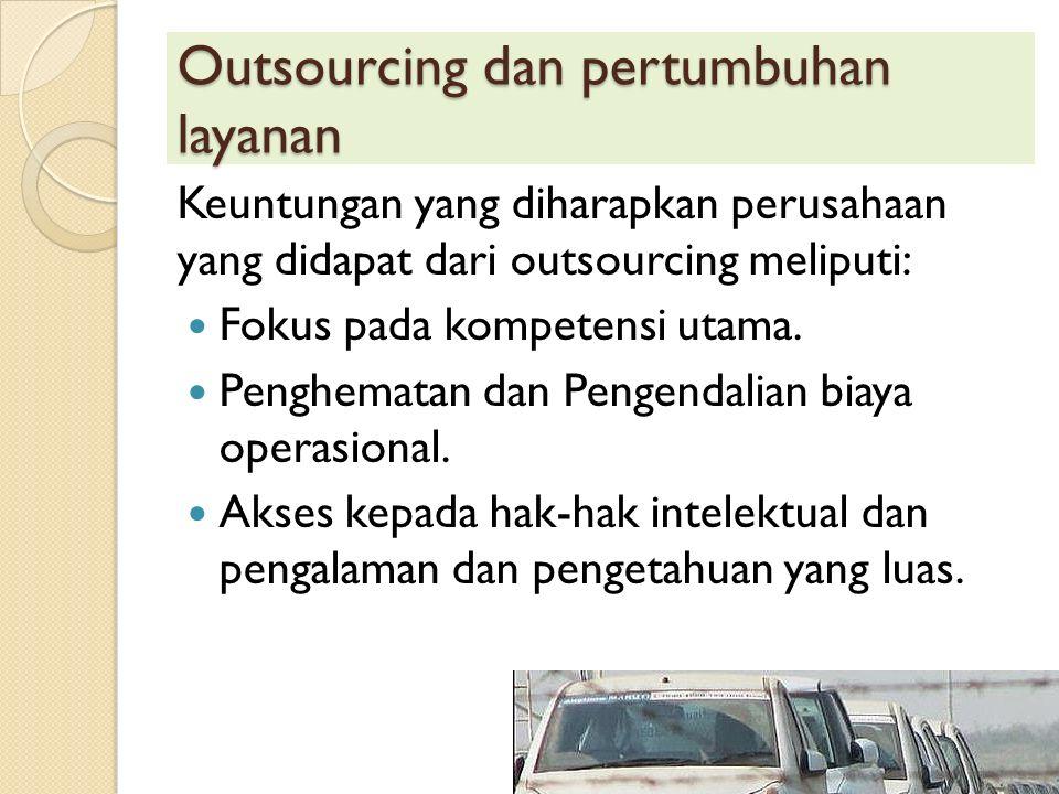 Outsourcing dan pertumbuhan layanan Keuntungan yang diharapkan perusahaan yang didapat dari outsourcing meliputi: Fokus pada kompetensi utama. Penghem
