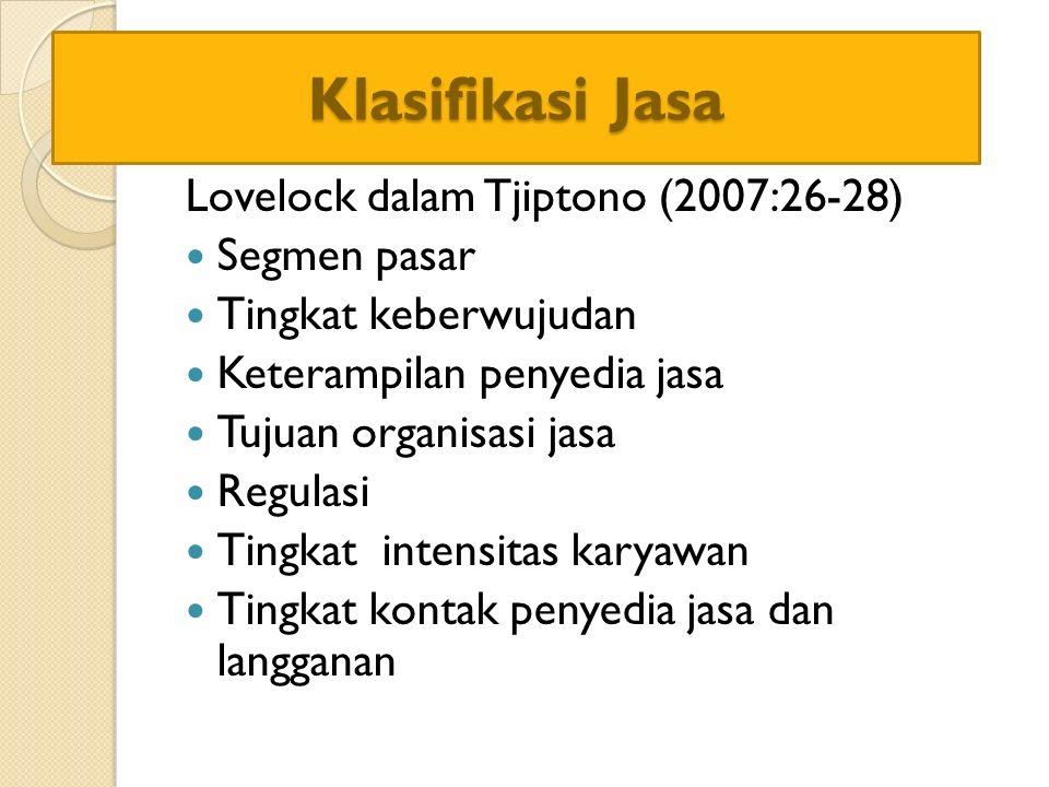 Klasifikasi Jasa Lovelock dalam Tjiptono (2007:26-28) Segmen pasar Tingkat keberwujudan Keterampilan penyedia jasa Tujuan organisasi jasa Regulasi Tin