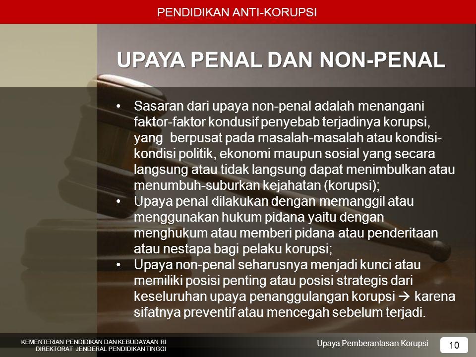 10 UPAYA PENAL DAN NON-PENAL PENDIDIKAN ANTI-KORUPSI KEMENTERIAN PENDIDIKAN DAN KEBUDAYAAN RI DIREKTORAT JENDERAL PENDIDIKAN TINGGI 10 Upaya Pemberant