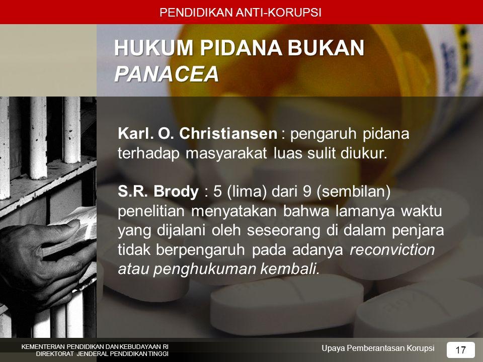 HUKUM PIDANA BUKAN PANACEA PENDIDIKAN ANTI-KORUPSI Karl. O. Christiansen : pengaruh pidana terhadap masyarakat luas sulit diukur. S.R. Brody : 5 (lima