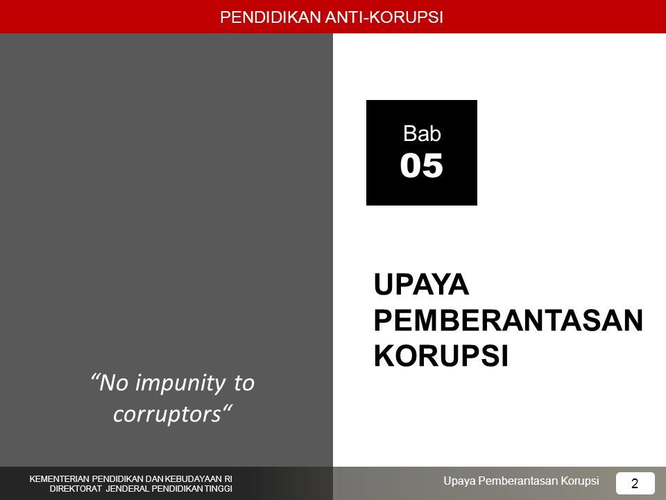 "UPAYA PEMBERANTASAN KORUPSI Bab 05 ""No impunity to corruptors"" PENDIDIKAN ANTI-KORUPSI KEMENTERIAN PENDIDIKAN DAN KEBUDAYAAN RI DIREKTORAT JENDERAL PE"