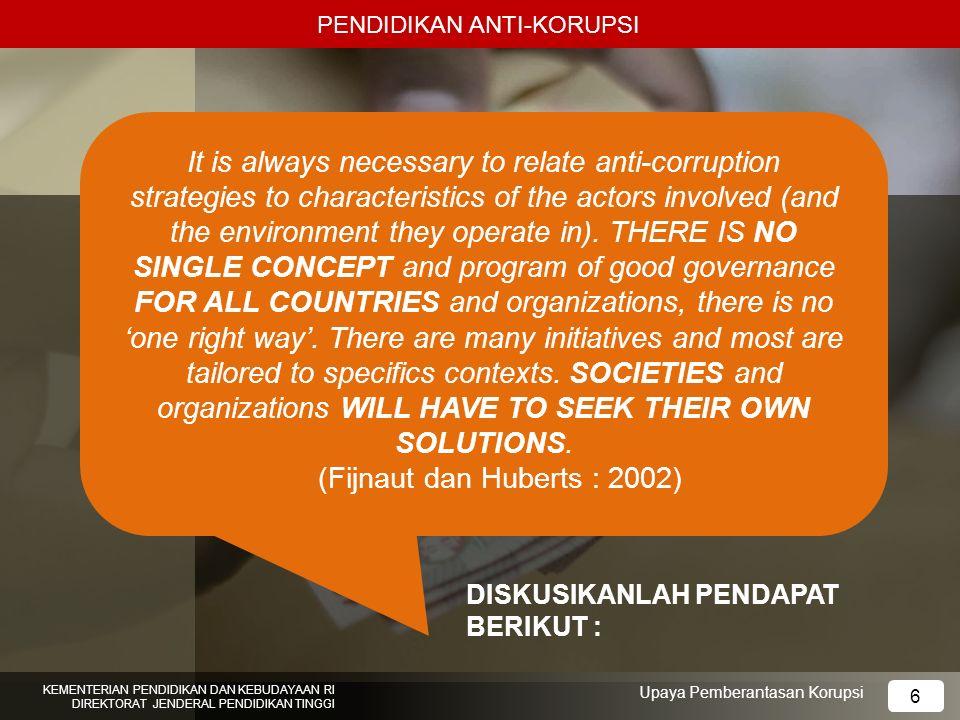 6 PENDIDIKAN ANTI-KORUPSI KEMENTERIAN PENDIDIKAN DAN KEBUDAYAAN RI DIREKTORAT JENDERAL PENDIDIKAN TINGGI 6 Upaya Pemberantasan Korupsi It is always ne
